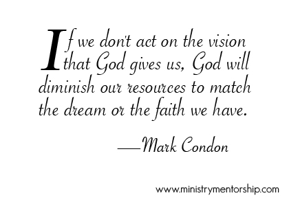 Vision Quote by Mark Condon   Ministry Mentorship