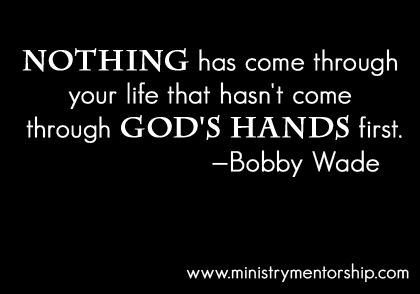 God's Hands Quote by Bobby Wade | Ministry Mentorship