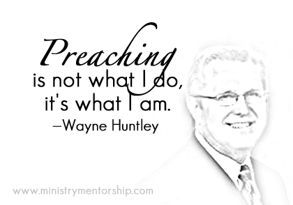 Preaching Quote by Wayne Huntley | Ministry Mentorship