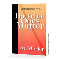 Doctrine Does Matter Book by O.C. Marler